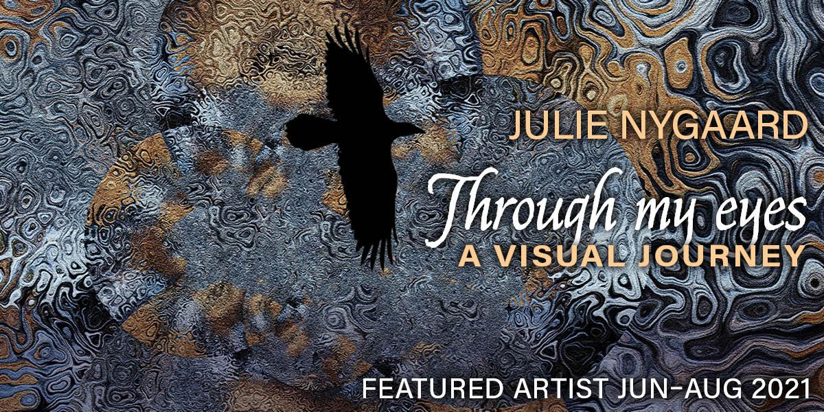 Through My Eyes, Julie Nygaard, Featured Artist, Jun 1 to Aug 31, 2021